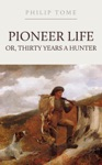 Pioneer Life Thirty Years A Hunter