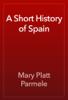 Mary Platt Parmele - A Short History of Spain portada