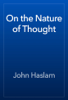 John Haslam - On the Nature of Thought artwork