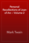 Personal Recollections of Joan of Arc — Volume 2