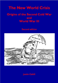 The New World Crisis: Origins of the Second Cold War and World War III: Second Edition