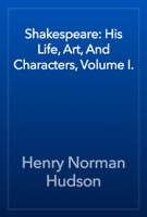 Shakespeare: His Life, Art, And Characters, Volume I.