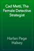 Harlan Page Halsey - Cad Metti, The Female Detective Strategist artwork