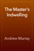 Andrew Murray - The Master's Indwelling artwork