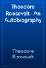 Theodore Roosevelt - Theodore Roosevelt - An Autobiography artwork
