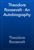 Theodore Roosevelt - Theodore Roosevelt - An Autobiography artwork