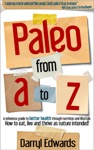 Paleo From A To Z A Reference Guide To Better Health Through Nutrition And Lifestyle How To Eat Live And Thrive As Nature Intended