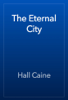 Hall Caine - The Eternal City artwork