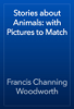 Francis Channing Woodworth - Stories about Animals: with Pictures to Match artwork