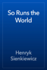 Henryk Sienkiewicz - So Runs the World artwork