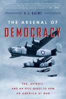 A J Baime - The Arsenal of Democracy artwork