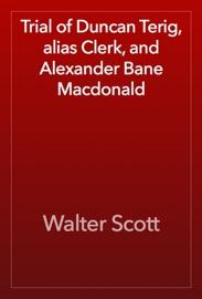 Download of Trial of Duncan Terig, alias Clerk, and Alexander Bane Macdonald PDF eBook