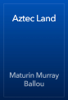 Maturin Murray Ballou - Aztec Land artwork