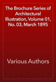 The Brochure Series Of Architectural Illustration Volume 01 No 03 March 1895
