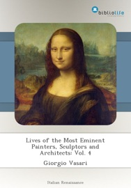 LIVES OF THE MOST EMINENT PAINTERS, SCULPTORS AND ARCHITECTS: VOL. 4