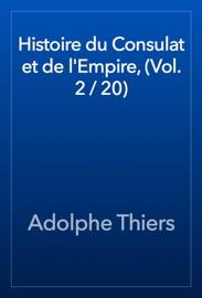 HISTOIRE DU CONSULAT ET DE LEMPIRE, (VOL. 2 / 20)