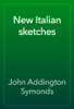 John Addington Symonds - New Italian sketches artwork