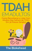 TDAH em Adultos - Como Reconhecer e Lidar Com Adultos Que Sofrem de TDAH Em 30 Passos Simples Book Cover