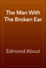 Edmond About - The Man With The Broken Ear artwork