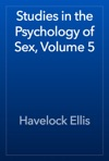 Studies In The Psychology Of Sex Volume 5