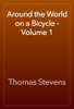 Thomas Stevens - Around the World on a Bicycle - Volume 1 artwork