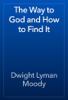 Dwight Lyman Moody - The Way to God and How to Find It artwork