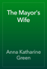 Anna Katharine Green - The Mayor's Wife artwork