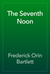 The Seventh Noon