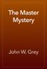 John W. Grey - The Master Mystery artwork