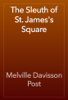 Melville Davisson Post - The Sleuth of St. James's Square artwork