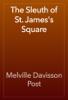 Melville Davisson Post - The Sleuth of St. James's Square artwork