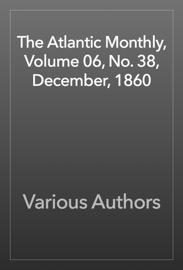 The Atlantic Monthly, Volume 06, No. 38, December, 1860