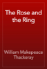 William Makepeace Thackeray - The Rose and the Ring artwork