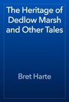 The Heritage Of Dedlow Marsh And Other Tales