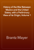 Brantz Mayer - History of the War Between Mexico and the United States, with a Preliminary View of its Origin, Volume 1 artwork