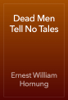 Ernest William Hornung - Dead Men Tell No Tales artwork