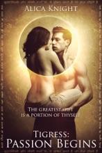 Tigress Book I, Part #1: Passion Begins