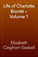 Life of Charlotte Brontë — Volume 1
