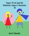 Super Fred And His Sidekick Super Charlotte II