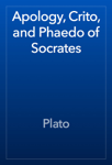 Apology, Crito, and Phaedo of Socrates