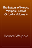 The Letters of Horace Walpole, Earl of Orford — Volume 4