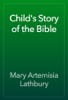 Mary Artemisia Lathbury - Child's Story of the Bible artwork
