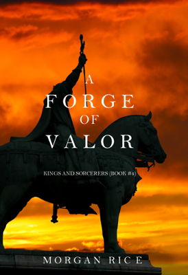 A Forge of Valor (Kings and Sorcerers—Book 4) - Morgan Rice book