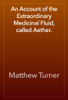 Matthew Turner - An Account of the Extraordinary Medicinal Fluid, called Aether. artwork