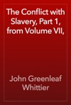 The Conflict With Slavery Part 1 From Volume VII