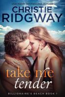Take Me Tender (Billionaire's Beach Book 1)