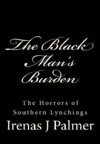 The Black Mans Burden The Horrors Of Southern Lynchings