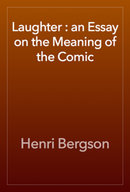 Laughter : an Essay on the Meaning of the Comic book
