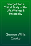George Eliot A Critical Study Of Her Life Writings  Philosophy