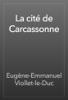 Eugène-Emmanuel Viollet-le-Duc - La cité de Carcassonne artwork